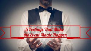 5-Feelings-That-Make-the-Event-Magic1