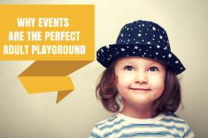 why-events-are-the-perfect-adult-palyground